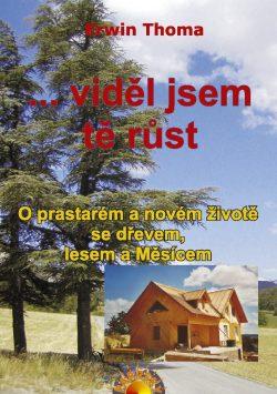 Erwin Thoma: ... VIDĚL JSEM TĚ RŮST