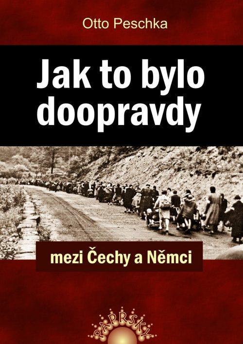 Otto Peschka: JAK TO BYLO DOOPRAVDY