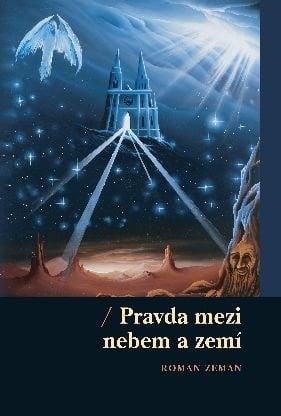 Roman Zeman: PRAVDA MEZI NEBEM A ZEMÍ