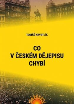 Tomáš Krystlík: CO V ČESKÉM DĚJEPISU CHYBÍ